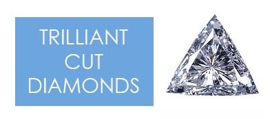 trilliant cut diamonds